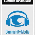 #ZWCM2014 Zukunftswerkstatt Community Media